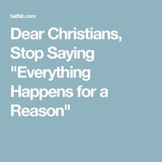"Dear Christians, Stop Saying ""Everything Happens for a Reason"""