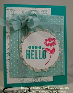 Designs by Sharon: Oh, Hello Check out Sharon W's blog - gorgeous cards on every post!  Isn't this one sweet!  :) Jill