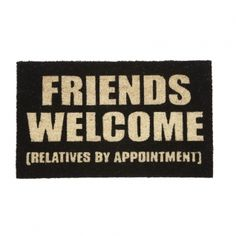 --- Quick Info: Price £12.50 Our Friends Welcome, Relatives by Appointment Doormat is a fun addition to your hallway space.   --- Available from Roman at Home. Images Copyright www.romanathome.com