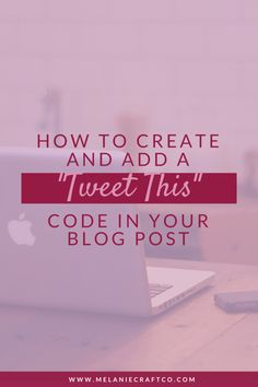 How to Create a Click-to-Tweet Code within Your Blog Posts (for Squarespace Users) - Melanie Craft & Co.