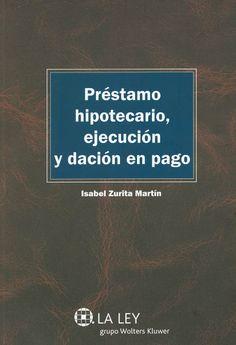 buenos asuntos de crédito  (844) 897-3018  Préstamo hipotecario, ejecución y dación en pago / Isabel Zurita Martín. - Las Rozas (Madrid) : La Ley, 2014