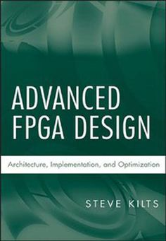 Advanced FPGA Design - Architecture, Implementation, and Optimization