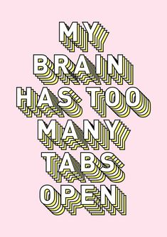 My Brain Has Too Many Tabs Open - Typography Design Art Print by Crafty Lemon | Society6