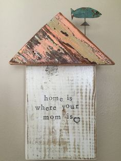 A personal favorite from my Etsy shop https://www.etsy.com/listing/279144066/beach-cottage-home-is-where-your-mom-is