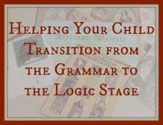 Helping Your Child Transition from the Grammar to the Logic Stage