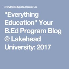 """Everything Education"" Your B.Ed Program Blog @ Lakehead University: 2017 Lakehead University, Everything, Education, Blog, Blogging, Onderwijs, Learning"