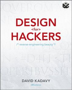 Design for Hackers: Reverse Engineering Beauty eBook: David Kadavy: Amazon.com.au: Kindle Store