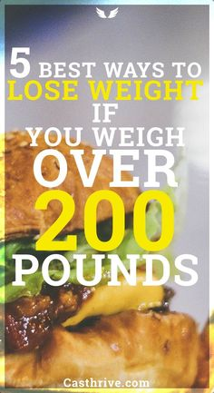 5 Best Ways to Lose Weight if You Weigh Over 200 Pounds Remember to Speak it to Make it Happen You weighed 200 pounds and tried everything you can to lose weight. Do you think that is impossible to make it because you weigh more than the average women and men?  I will provide …