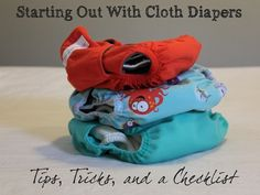 Thinking about cloth diapers?  This article includes tips and tricks on how to cloth diaper, plus a checklist to help you decide what you need to buy when you're just starting out.