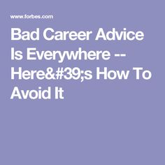 Bad Career Advice Is Everywhere -- Here's How To Avoid It