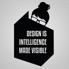 """Design is intelligence made more visible"" - Alina Wheeler"