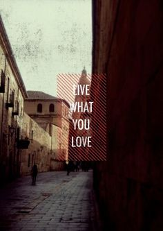 Live what you love - Calle Compañía (Salamanca) - Picture taken by MhC
