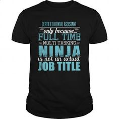 CERTIFIED DENTAL ASSISTANT Ninja T-shirt - #mens #girls hoodies. MORE INFO => https://www.sunfrog.com/LifeStyle/CERTIFIED-DENTAL-ASSISTANT-Ninja-T-shirt-Black-Guys.html?60505