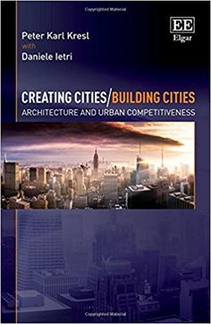 Creating Cities/Building Cities: Architecture and Urban Competitiveness (EBOOK) http://dx.doi.org/10.4337/9781786431615