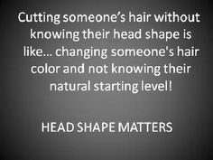 Head Shape Matters....Every stylist needs to take this class.  Kim Weaver Moore will blow your mind with her hair cutting technique!!