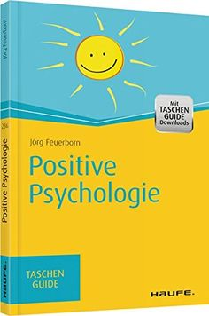 Positive Psychologie (Haufe TaschenGuide) von Jörg Feuerborn Positivity, Chart, Products, Author, Positive Psychology, Relationships, Pocket Books, Science, Beauty Products
