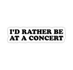 """#MadEDesigns """"I'd rather be at a concert!"""" Stickers by MadEDesigns   Redbubble"""