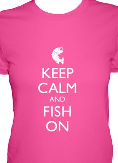 Keep Calm and Fish On shirt for women