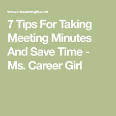 7 Tips For Taking Meeting Minutes And Save Time - Ms. Career Girl