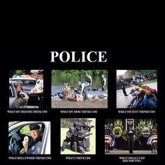 My dad was a cop for several years. I can't imagine the things he's seen. I have complete respect for all cops!