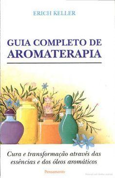 Guia Completo de Aromaterapia Aromatherapy Candles, Aromatherapy Oils, Smudge Sticks, Stress Less, Alternative Health, Natural Cosmetics, Book Of Shadows, Natural Medicine, Reiki