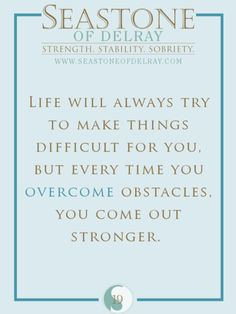 Life will always try to make things difficult for you, but every time you overcome obstacles, you become stronger