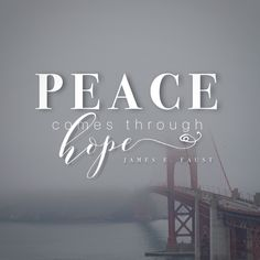 """Peace comes through hope."" -James E. Faust LDS Quotes #lds #mormon #christian #sharegoodness #armyofhelaman #helaman"