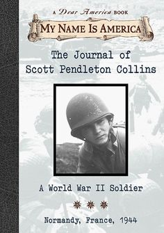The Journal of Scott Pendleton Collins: A World War II Soldier, Normandy, France, 1944 (My Name is America: A Dear America Book)