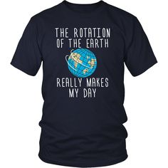 Rotation Of The Earth Funny Science Teacher T-Shirt