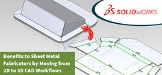Thera are many tools available like SolidWorks which can convert 2D drawings into 3D modeling to make the task of metal sheet fabricator easy. This 3D CAD Workflows save your time & money as well with fewer errors during manufacturing process.