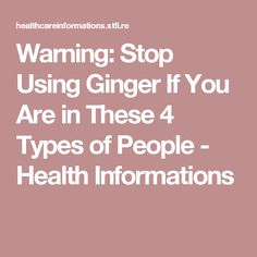 Warning: Stop Using Ginger If You Are in These 4 Types of People - Health Informations