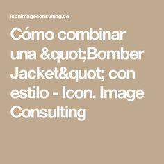 """Cómo combinar una """"Bomber Jacket"""" con estilo - Icon. Image Consulting"""