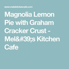Magnolia Lemon Pie with Graham Cracker Crust - Mel's Kitchen Cafe