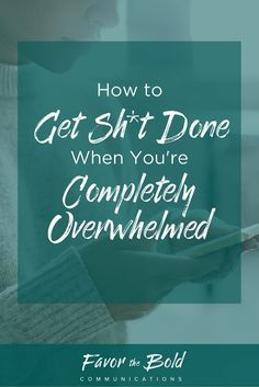 How to get stuff done when you're completely overwhelmed [Communication…