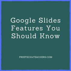 Free Technology for Teachers: 5 Handy Google Slides Features You Should Know - Here's How to Use Them