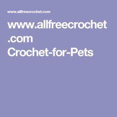 www.allfreecrochet.com Crochet-for-Pets
