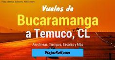 tiempo de vuelos Bucaramanga Colombia a Temuco Chile aerolineas