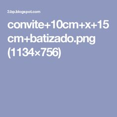 convite+10cm+x+15cm+batizado.png (1134×756)