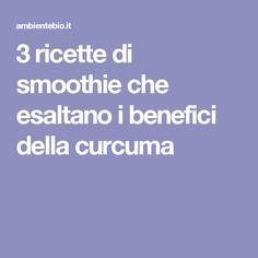 3 ricette di smoothie che esaltano i benefici della curcuma