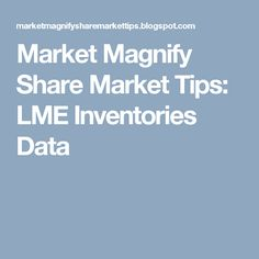 Market Magnify Share Market Tips: LME Inventories Data