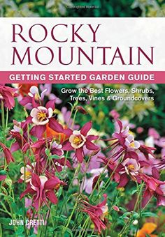 Rocky Mountain Getting Started Garden Guide: Grow the Bes...