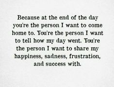 Love my husband, my soulmate, relationship quotes, life quotes, sad Love Quotes For Him, Quotes To Live By, Me Quotes, The Words, Meaningful Quotes, Inspirational Quotes, Youre My Person, Love My Husband, Future Husband