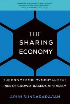 Buy The Sharing Economy: The End of Employment and the Rise of Crowd-Based Capitalism by Arun Sundararajan and Read this Book on Kobo's Free Apps. Discover Kobo's Vast Collection of Ebooks and Audiobooks Today - Over 4 Million Titles! New Books, Good Books, Books To Read, Economy Today, Economics Books, Corporate Communication, Sharing Economy, Business Ethics, Free Books Online