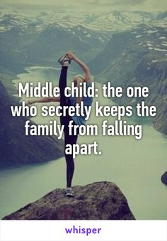 Middle child: the one who secretly keeps the family from falling apart.