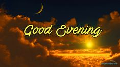 Good Evening Messages, Good Evening Greetings, Good Afternoon, Good Morning, Evening Quotes, Good Night, Blessings, Moon, Good Night Messages