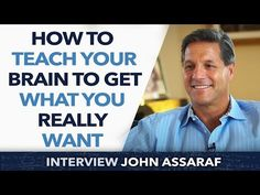 How to teach and train your brain to Get What You Really Want ? - John Assaraf - YouTube
