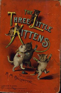 """The Three Little Kittens"" by Robert Michael Ballantyne; Thomas Nelson & Sons (1891) - Front cover"
