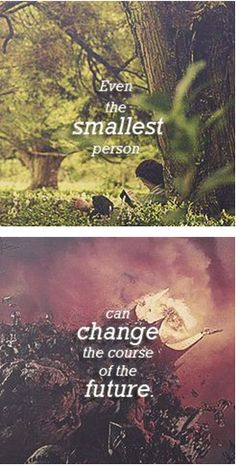 Even the smallest person can change the course of the future                                                                                                                                                                                 More
