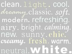 Clean - light - cool - dreamy - classic - soft - modern - refreshing - airy - bright - calming - new - sunny - chic - creamy - fresh - warm - neutral - WHITE L And Light, White Light, All White, Pure White, I Cool, Shades Of White, White Houses, Creamy White, White Decor