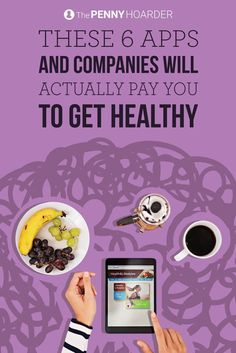 Want to get paid to be healthy? These six health apps and companies will pay you for doing your body good. - The Penny Hoarder /thepennyhoarder/